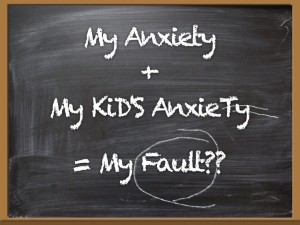 Is it My Fault My Child is Anxious?